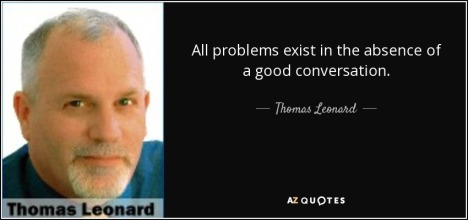 quote-all-problems-exist-in-the-absence-of-a-good-conversation-thomas-leonard-120-40-52